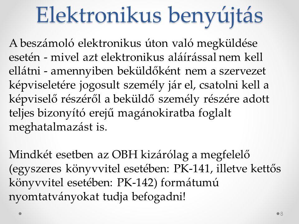 Elektronikus benyújtás 8 A beszámoló elektronikus úton való megküldése esetén - mivel azt elektronikus aláírással nem kell ellátni - amennyiben beküldőként nem a szervezet képviseletére jogosult személy jár el, csatolni kell a képviselő részéről a beküldő személy részére adott teljes bizonyító erejű magánokiratba foglalt meghatalmazást is.