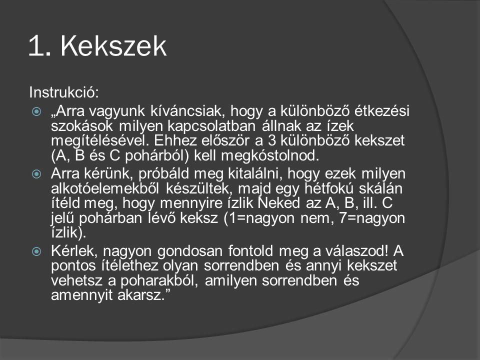"""1. Kekszek Instrukció:  """"Arra vagyunk kíváncsiak, hogy a különböző étkezési szokások milyen kapcsolatban állnak az ízek megítélésével. Ehhez először"""
