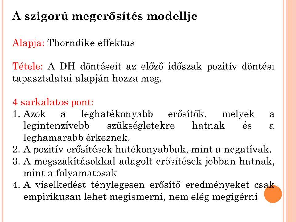 A szigorú megerősítés modellje Alapja: Thorndike effektus Tétele: A DH döntéseit az előző időszak pozitív döntési tapasztalatai alapján hozza meg.