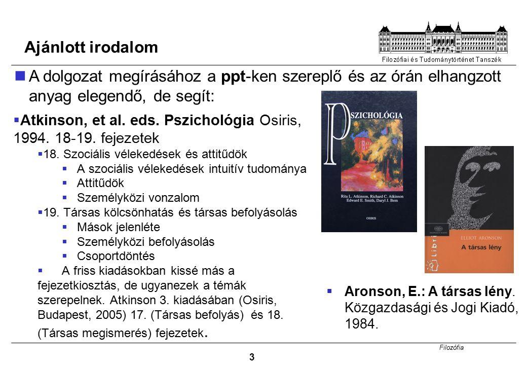 Filozófia 3 Ajánlott irodalom A dolgozat megírásához a ppt-ken szereplő és az órán elhangzott anyag elegendő, de segít:  Aronson, E.: A társas lény.