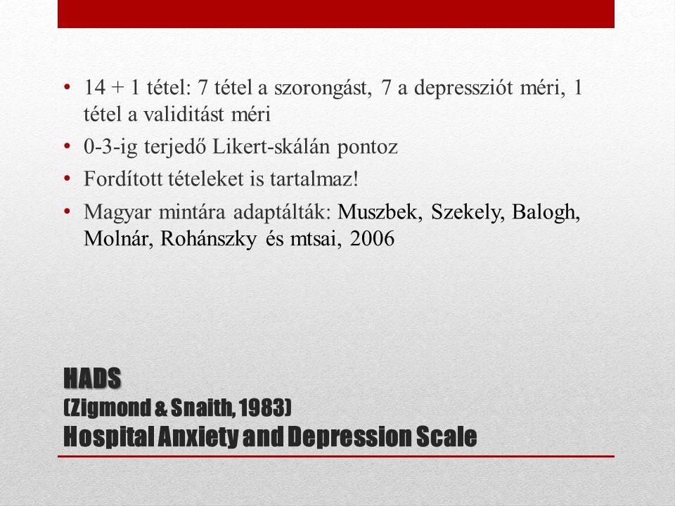 HADS HADS (Zigmond & Snaith, 1983) Hospital Anxiety and Depression Scale 14 + 1 tétel: 7 tétel a szorongást, 7 a depressziót méri, 1 tétel a validitást méri 0-3-ig terjedő Likert-skálán pontoz Fordított tételeket is tartalmaz.