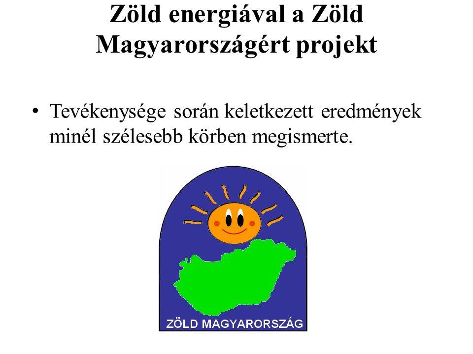 Zöld energiával a Zöld Magyarországért projekt Tevékenysége során keletkezett eredmények minél szélesebb körben megismerte.