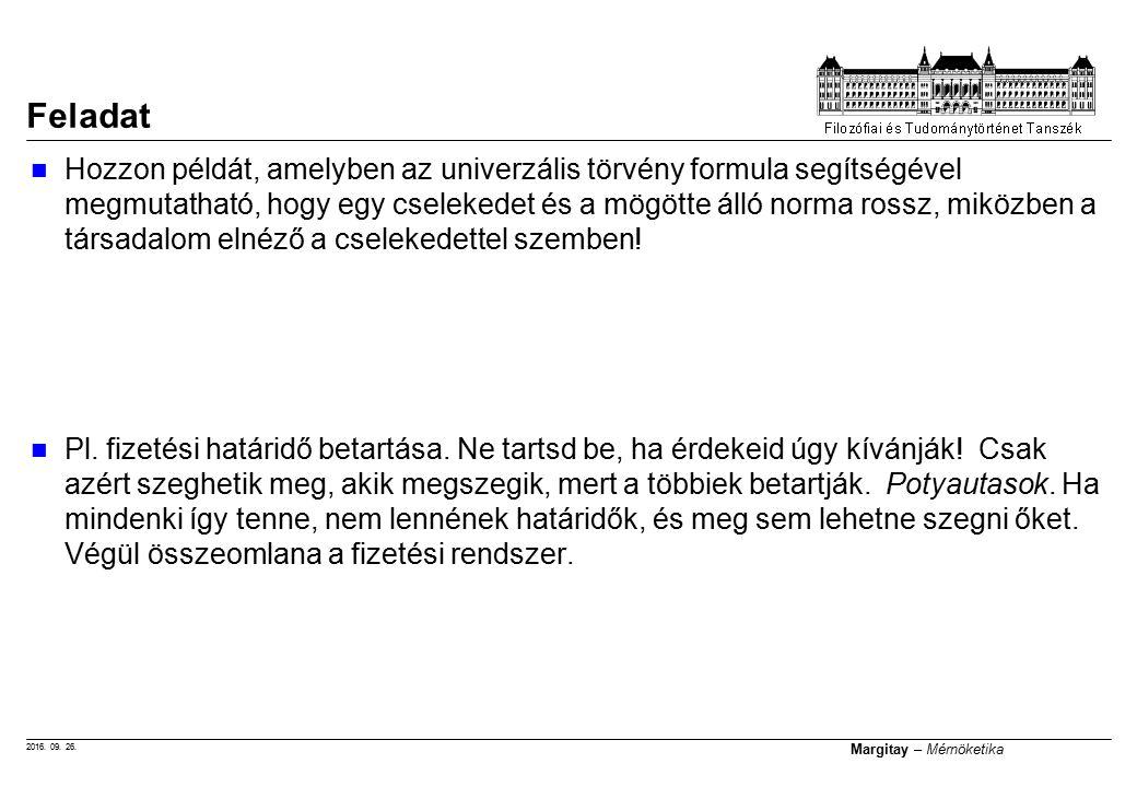2016. 09. 26. Margitay – Mérnöketika Hozzon példát, amelyben az univerzális törvény formula segítségével megmutatható, hogy egy cselekedet és a mögött