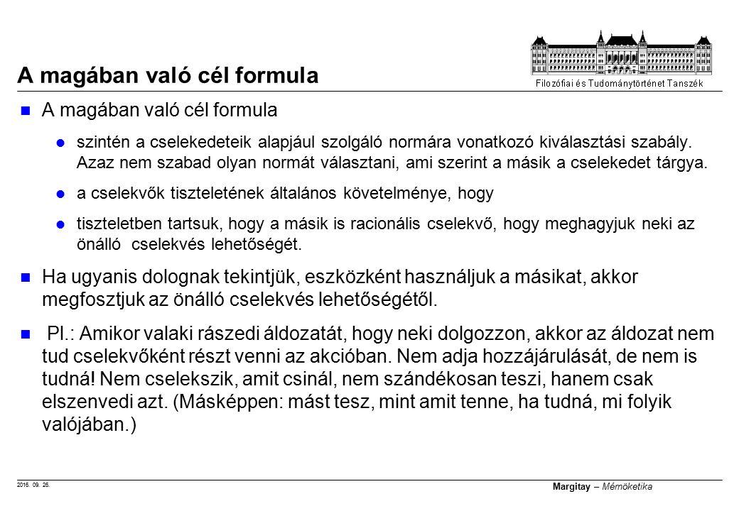 2016. 09. 26. Margitay – Mérnöketika A magában való cél formula szintén a cselekedeteik alapjául szolgáló normára vonatkozó kiválasztási szabály. Azaz