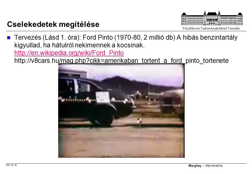 2016. 09. 26. Margitay – Mérnöketika Tervezés (Lásd 1. óra): Ford Pinto (1970-80, 2 millió db) A hibás benzintartály kigyullad, ha hátulról nekimennek