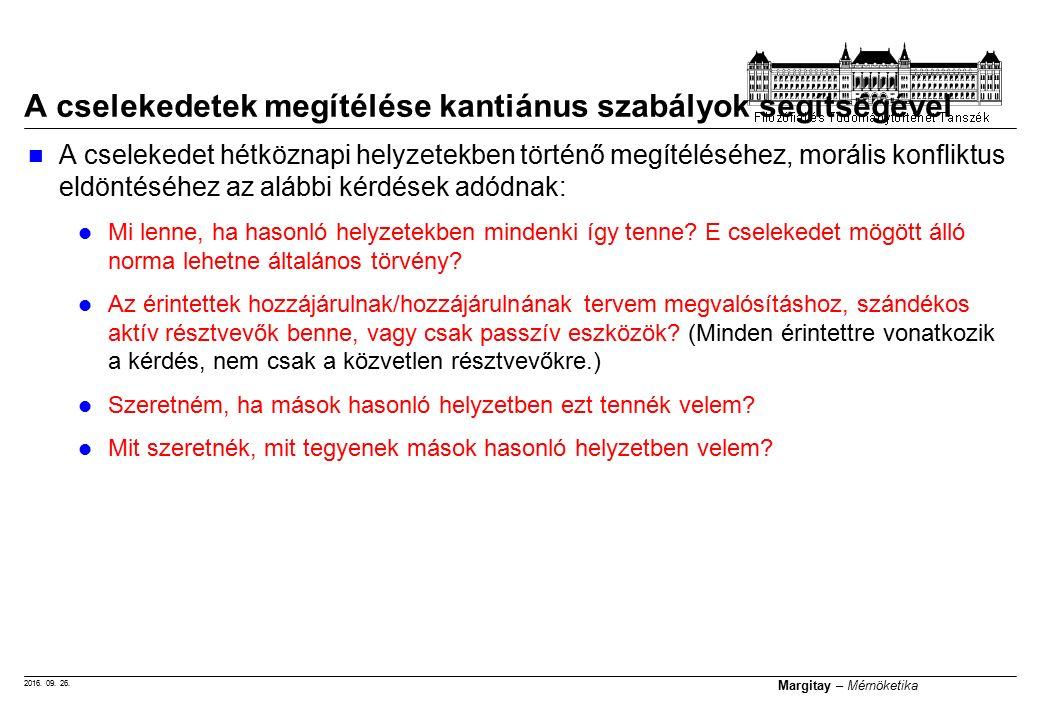 2016. 09. 26. Margitay – Mérnöketika A cselekedet hétköznapi helyzetekben történő megítéléséhez, morális konfliktus eldöntéséhez az alábbi kérdések ad