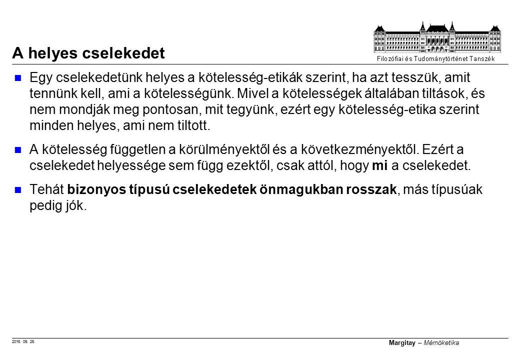 2016. 09. 26. Margitay – Mérnöketika Egy cselekedetünk helyes a kötelesség-etikák szerint, ha azt tesszük, amit tennünk kell, ami a kötelességünk. Miv