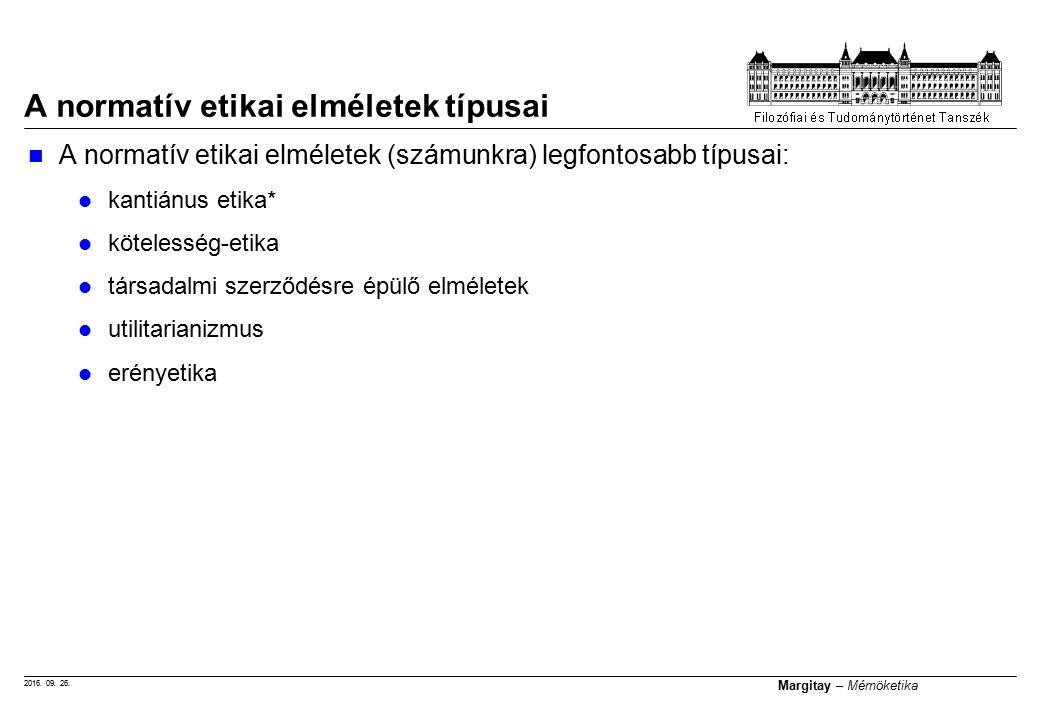 2016. 09. 26. Margitay – Mérnöketika A normatív etikai elméletek (számunkra) legfontosabb típusai: kantiánus etika* kötelesség-etika társadalmi szerző