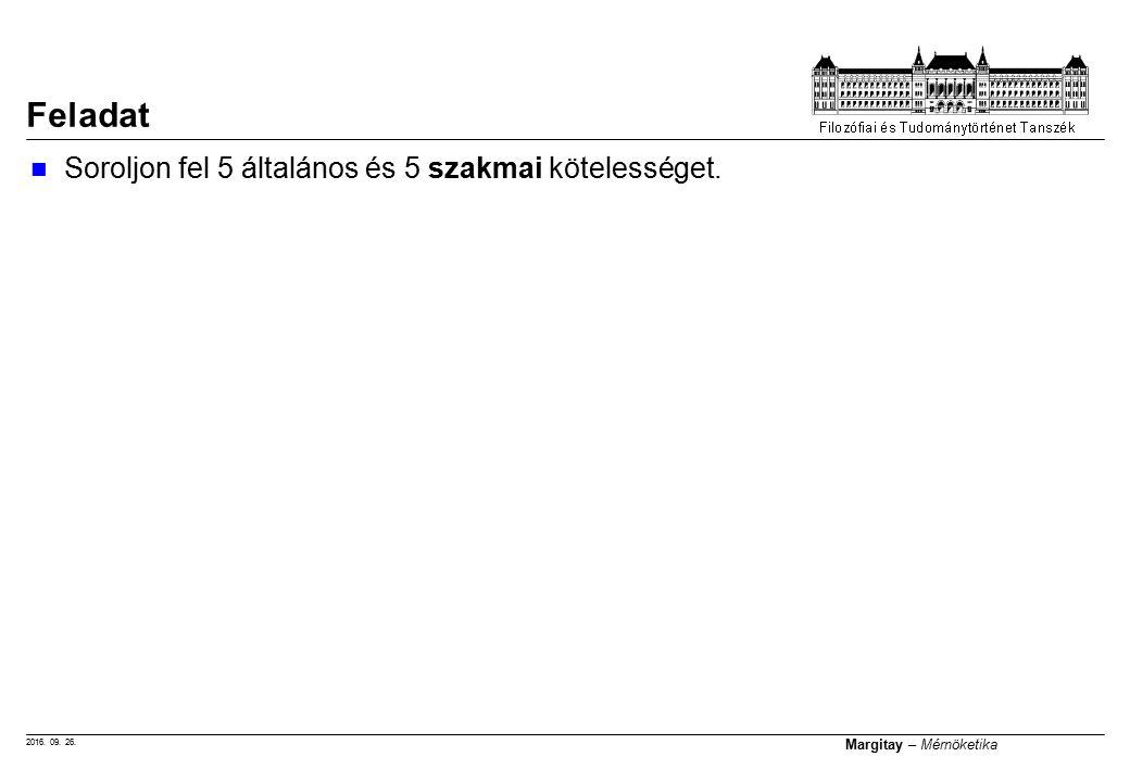2016. 09. 26. Margitay – Mérnöketika Soroljon fel 5 általános és 5 szakmai kötelességet. Feladat