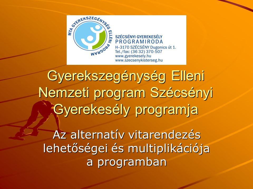 Gyerekszegénység Elleni Nemzeti program Szécsényi Gyerekesély programja Az alternatív vitarendezés lehetőségei és multiplikációja a programban