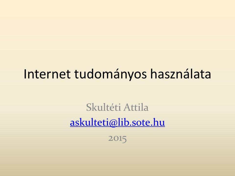 Internet tudományos használata Skultéti Attila askulteti@lib.sote.hu 2015