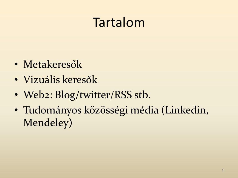 Tartalom Metakeresők Vizuális keresők Web2: Blog/twitter/RSS stb. Tudományos közösségi média (Linkedin, Mendeley) 2