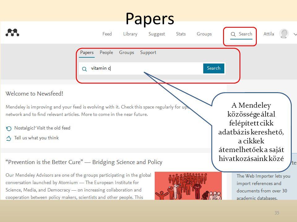 Papers A Mendeley közössége által felépített cikk adatbázis kereshető, a cikkek átemelhetőek a saját hivatkozásaink közé 35