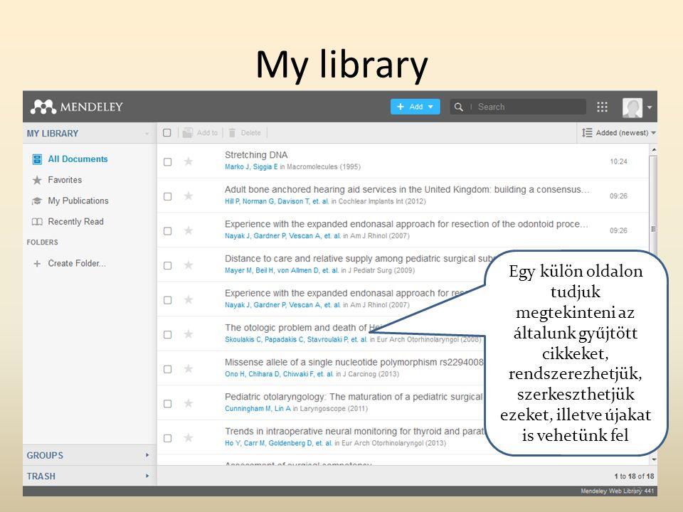 My library Egy külön oldalon tudjuk megtekinteni az általunk gyűjtött cikkeket, rendszerezhetjük, szerkeszthetjük ezeket, illetve újakat is vehetünk f