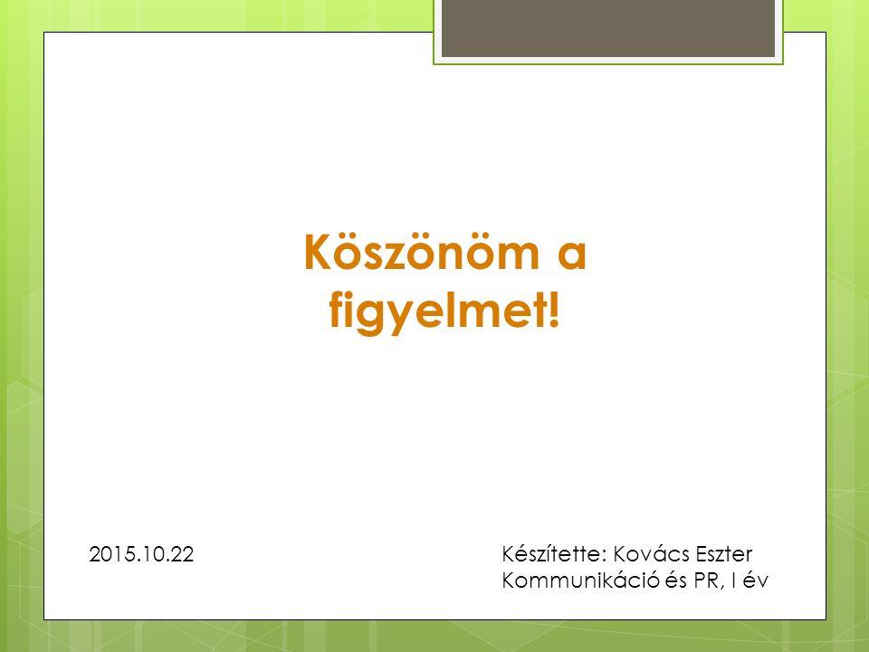 Köszönöm a figyelmet! Készítette: Kovács Eszter Kommunikáció és PR, I év 2015.10.22