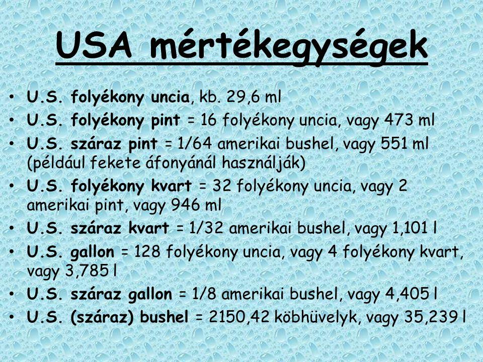 USA mértékegységek U.S. folyékony uncia, kb. 29,6 ml U.S. folyékony pint = 16 folyékony uncia, vagy 473 ml U.S. száraz pint = 1/64 amerikai bushel, va