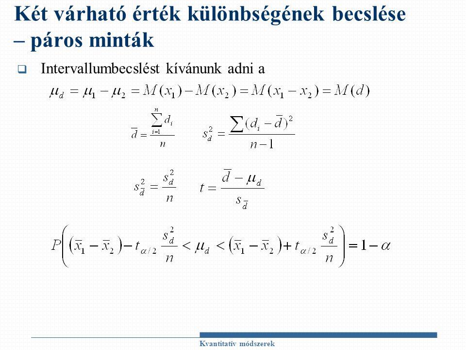  Intervallumbecslést kívánunk adni a Kvantitatív módszerek Két várható érték különbségének becslése – páros minták