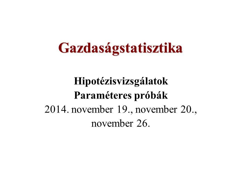Gazdaságstatisztika Hipotézisvizsgálatok Paraméteres próbák 2014.
