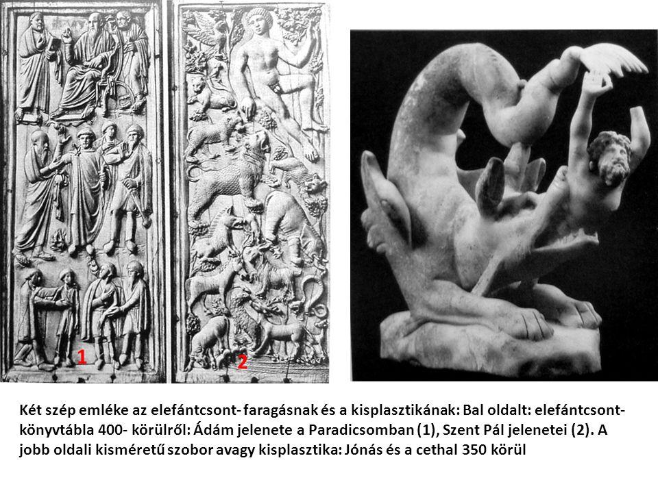 Két szép emléke az elefántcsont- faragásnak és a kisplasztikának: Bal oldalt: elefántcsont- könyvtábla 400- körülről: Ádám jelenete a Paradicsomban (1
