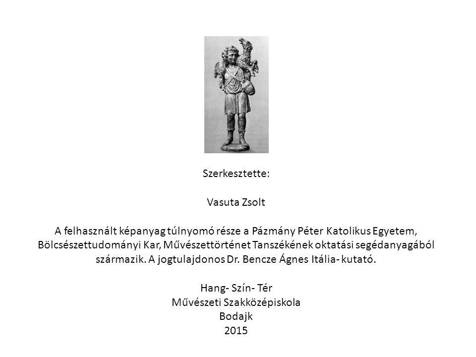 Szerkesztette: Vasuta Zsolt A felhasznált képanyag túlnyomó része a Pázmány Péter Katolikus Egyetem, Bölcsészettudományi Kar, Művészettörténet Tanszék