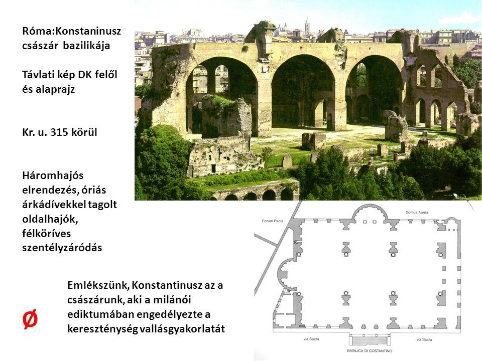 Róma:Konstaninusz császár bazilikája Távlati kép DK felől és alaprajz Kr. u. 315 körül Háromhajós elrendezés, óriás árkádívekkel tagolt oldalhajók, fé
