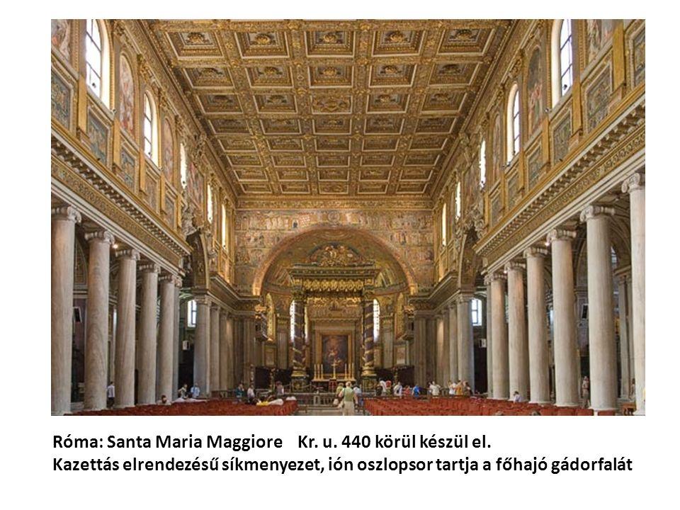 Róma: Santa Maria Maggiore Kr. u. 440 körül készül el. Kazettás elrendezésű síkmenyezet, ión oszlopsor tartja a főhajó gádorfalát