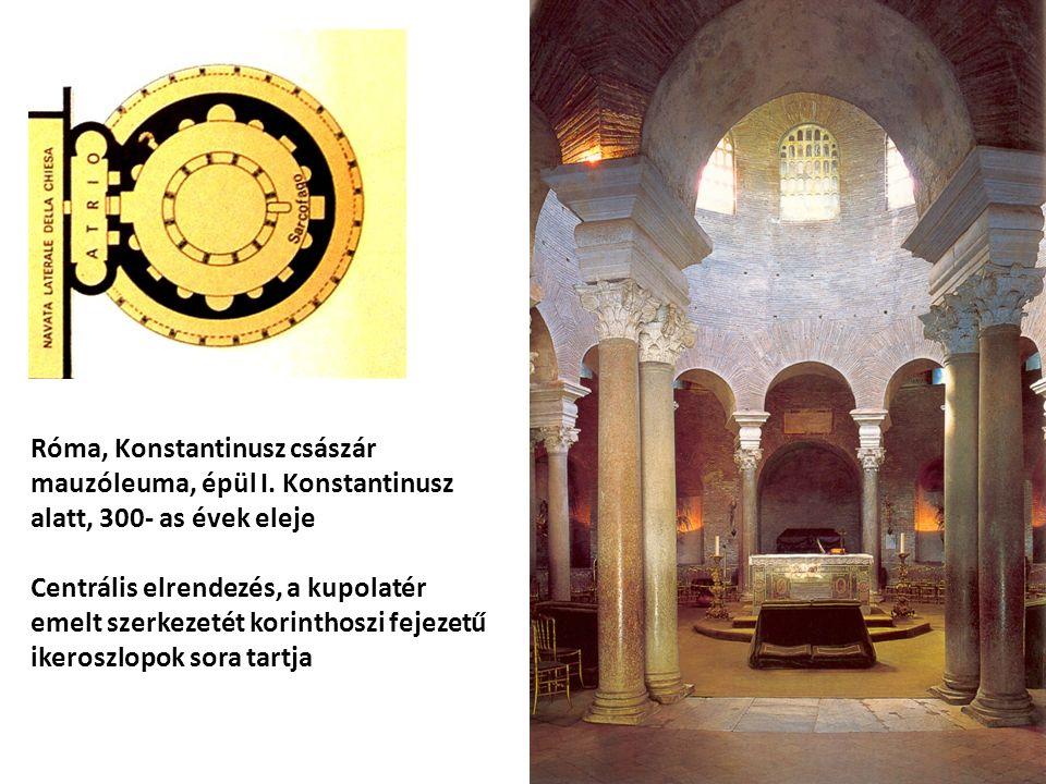 Róma, Konstantinusz császár mauzóleuma, épül I. Konstantinusz alatt, 300- as évek eleje Centrális elrendezés, a kupolatér emelt szerkezetét korinthosz