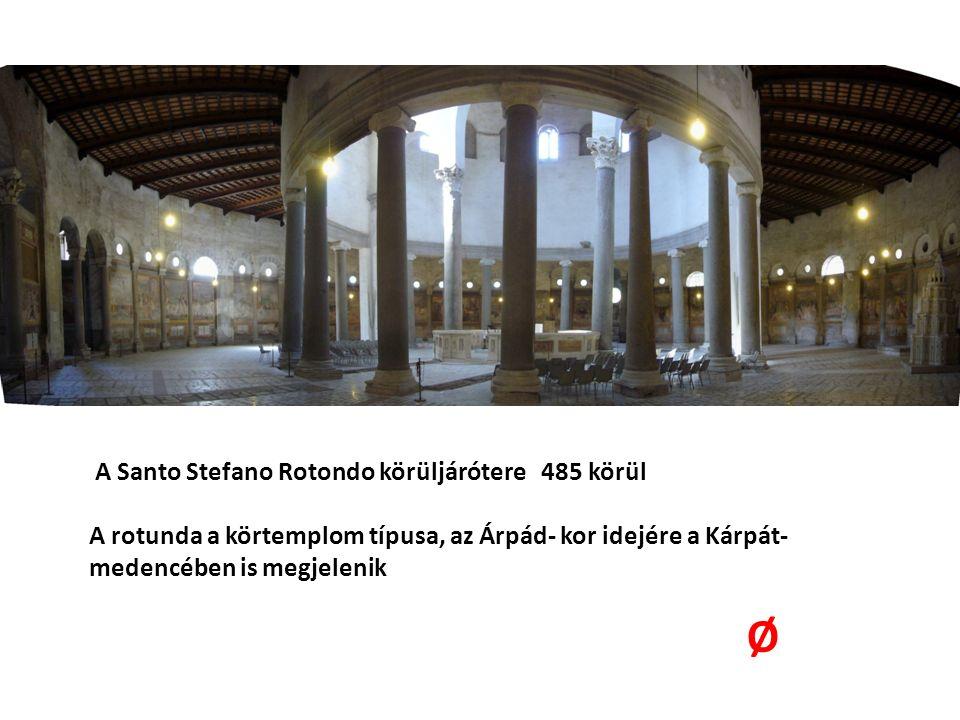 A Santo Stefano Rotondo körüljárótere 485 körül A rotunda a körtemplom típusa, az Árpád- kor idejére a Kárpát- medencében is megjelenik Ø