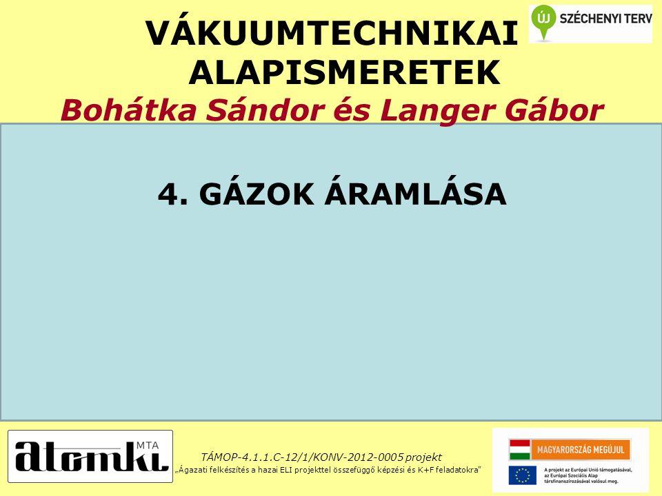 VÁKUUMTECHNIKAI ALAPISMERETEK Bohátka Sándor és Langer Gábor 4.