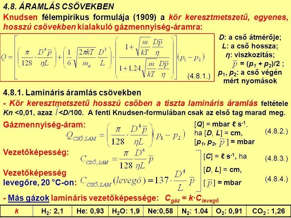 4.8. ÁRAMLÁS CSÖVEKBEN Knudsen félempirikus formulája (1909) a kör keresztmetszetű, egyenes, hosszú csövekben kialakuló gázmennyiség-áramra: D: a cső