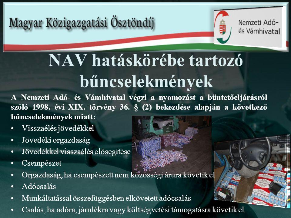 NAV hatáskörébe tartozó bűncselekmények A Nemzeti Adó- és Vámhivatal végzi a nyomozást a büntetőeljárásról szóló 1998. évi XIX. törvény 36. § (2) beke