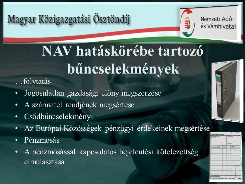 …folytatás Jogosulatlan gazdasági előny megszerzése A számvitel rendjének megsértése Csődbűncselekmény Az Európai Közösségek pénzügyi érdekeinek megsértése Pénzmosás A pénzmosással kapcsolatos bejelentési kötelezettség elmulasztása NAV hatáskörébe tartozó bűncselekmények