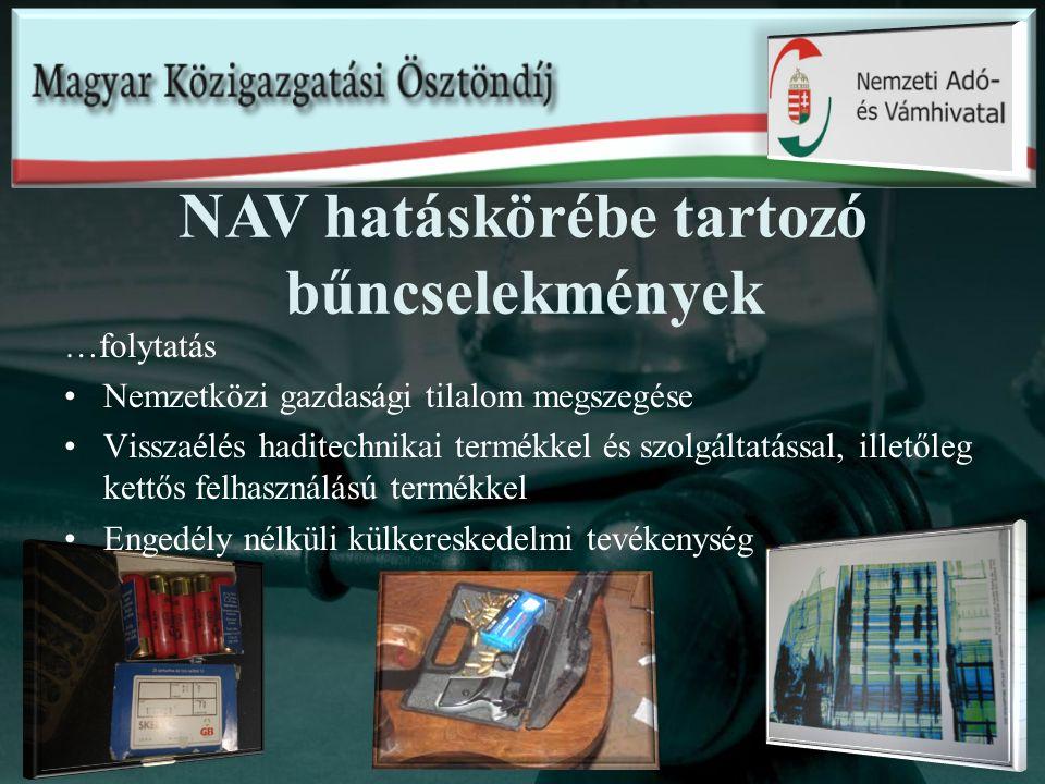 …folytatás Nemzetközi gazdasági tilalom megszegése Visszaélés haditechnikai termékkel és szolgáltatással, illetőleg kettős felhasználású termékkel Engedély nélküli külkereskedelmi tevékenység NAV hatáskörébe tartozó bűncselekmények