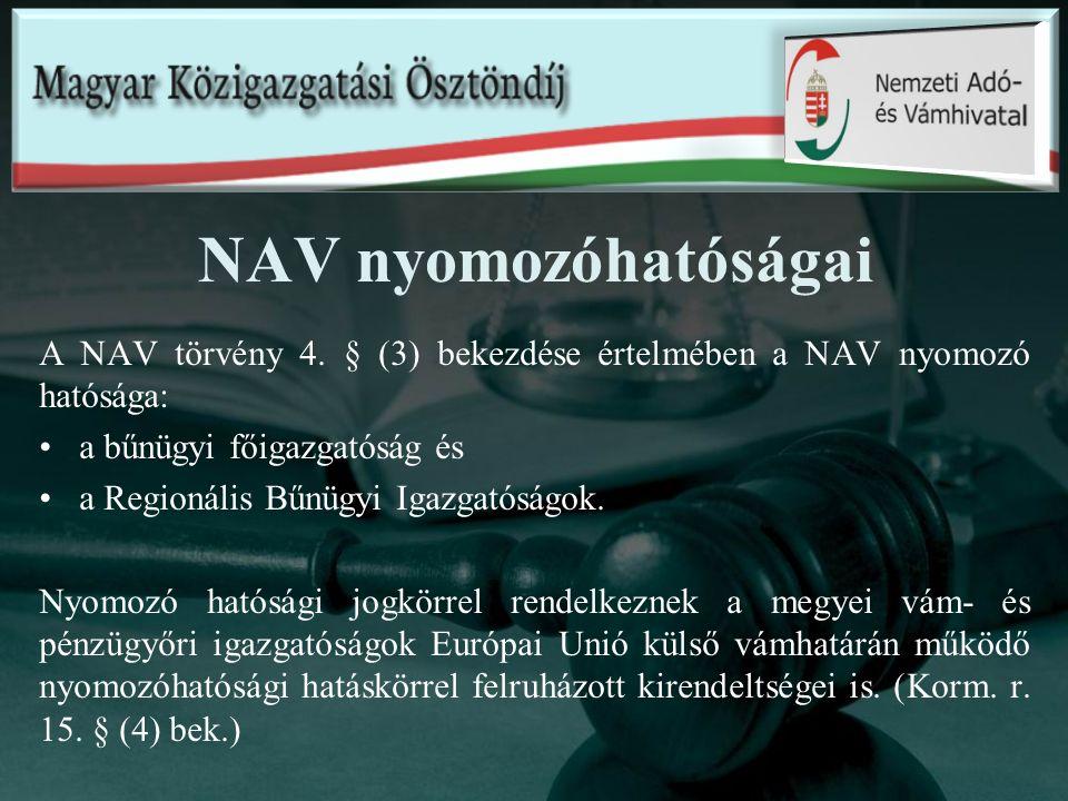 NAV nyomozóhatóságai A NAV törvény 4. § (3) bekezdése értelmében a NAV nyomozó hatósága: a bűnügyi főigazgatóság és a Regionális Bűnügyi Igazgatóságok
