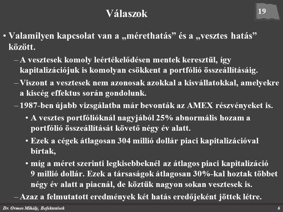 """Dr. Ormos Mihály, Befektetések6 Válaszok Valamilyen kapcsolat van a """"mérethatás"""" és a """"vesztes hatás"""" között. –A vesztesek komoly leértékelődésen ment"""