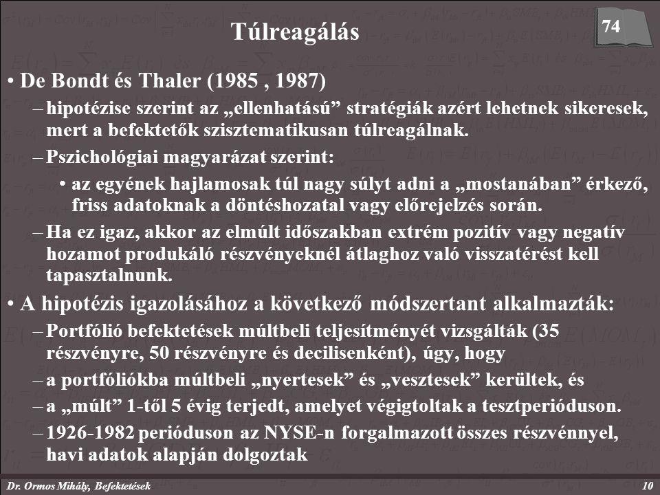 """Dr. Ormos Mihály, Befektetések10 Túlreagálás De Bondt és Thaler (1985, 1987) –hipotézise szerint az """"ellenhatású"""" stratégiák azért lehetnek sikeresek,"""
