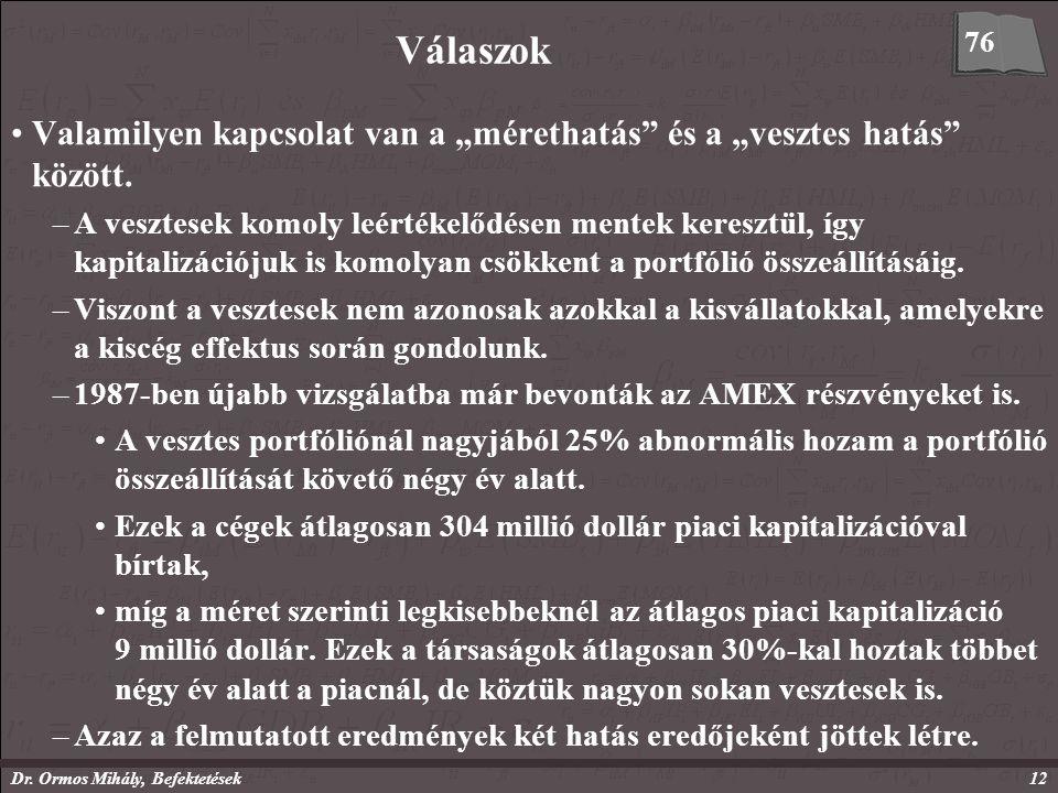 """Dr. Ormos Mihály, Befektetések12 Válaszok Valamilyen kapcsolat van a """"mérethatás"""" és a """"vesztes hatás"""" között. –A vesztesek komoly leértékelődésen men"""