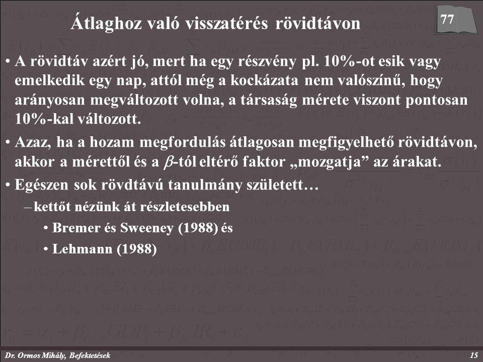 Dr. Ormos Mihály, Befektetések15 Átlaghoz való visszatérés rövidtávon A rövidtáv azért jó, mert ha egy részvény pl. 10%-ot esik vagy emelkedik egy nap