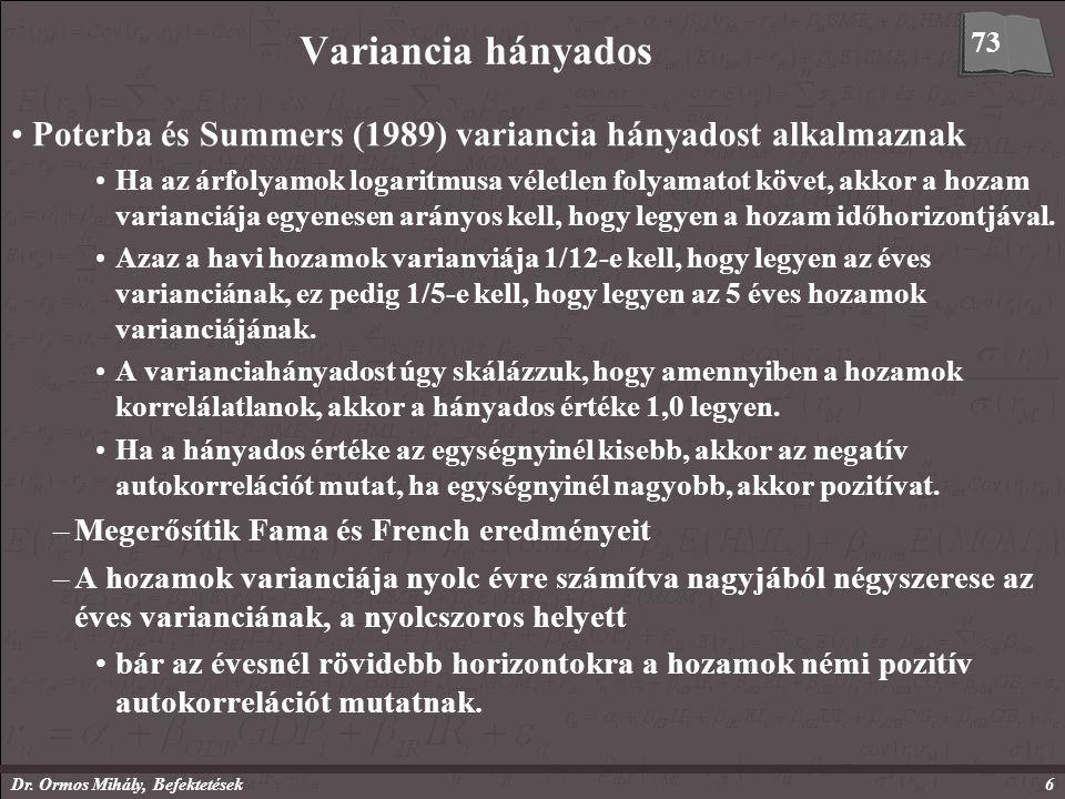 Dr. Ormos Mihály, Befektetések6 Variancia hányados Poterba és Summers (1989) variancia hányadost alkalmaznak Ha az árfolyamok logaritmusa véletlen fol