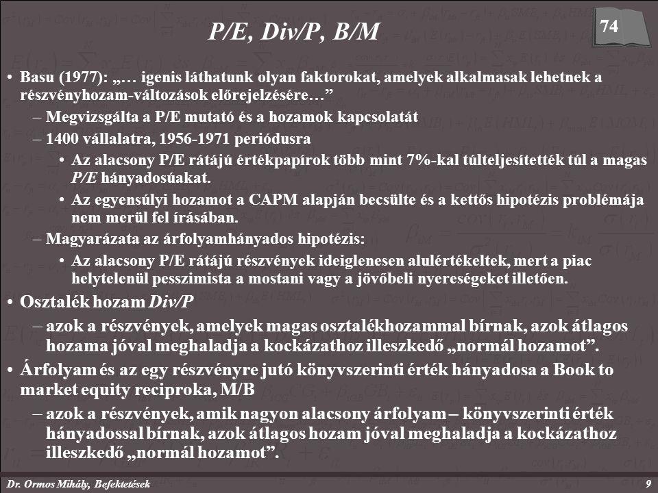 """Dr. Ormos Mihály, Befektetések9 P/E, Div/P, B/M Basu (1977): """"… igenis láthatunk olyan faktorokat, amelyek alkalmasak lehetnek a részvényhozam-változá"""