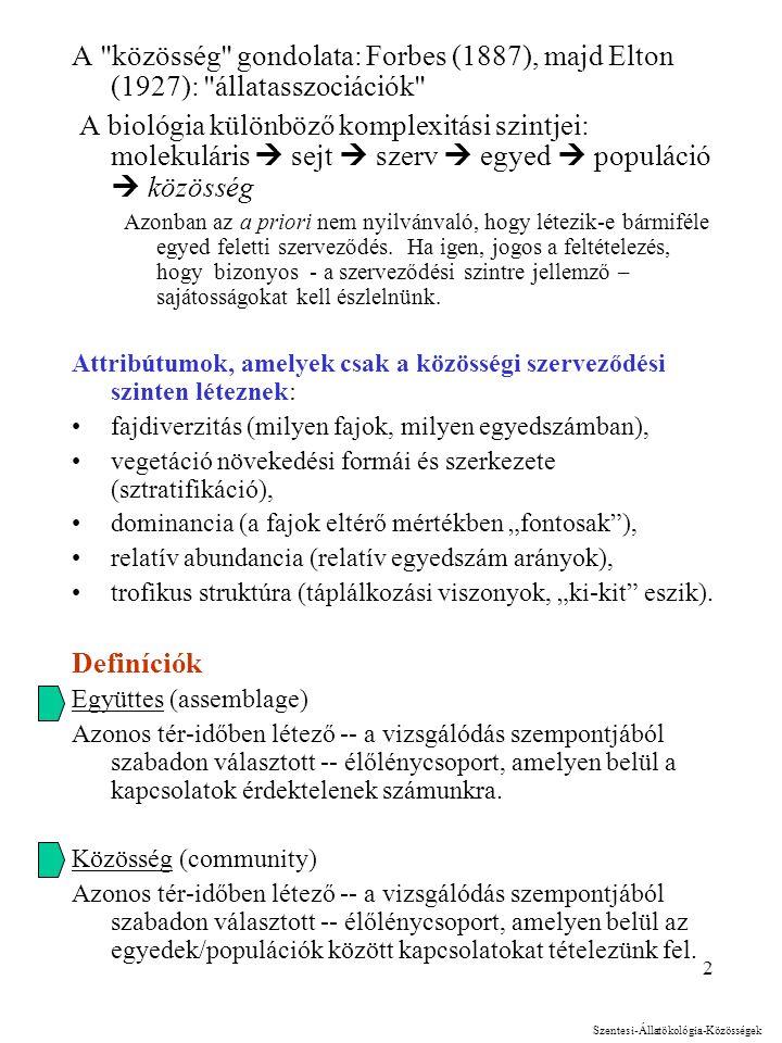 1 Közösségek jellemzése Egyensúlyi (determinisztikus) és Nem-egyensúlyi Szentesi-Állatökológia-Közösségek modellek, rendszerek: Szoros/erős biotikus k