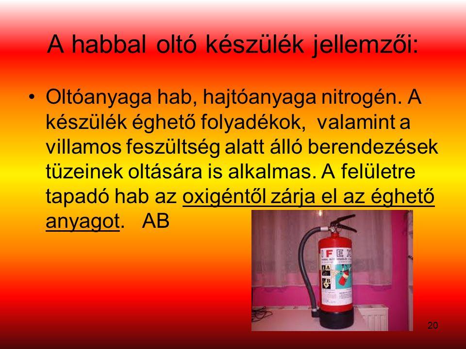 A habbal oltó készülék jellemzői: Oltóanyaga hab, hajtóanyaga nitrogén.