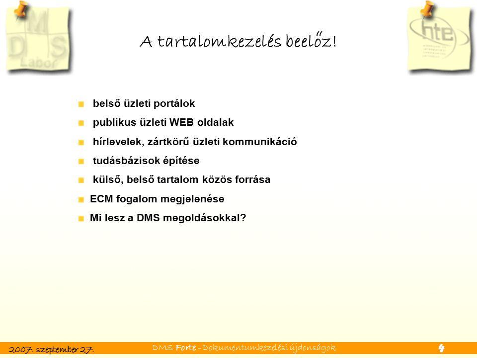 2007. szeptember 27. DMS Forte - Dokumentumkezelési újdonságok 4 A tartalomkezelés beeloz.