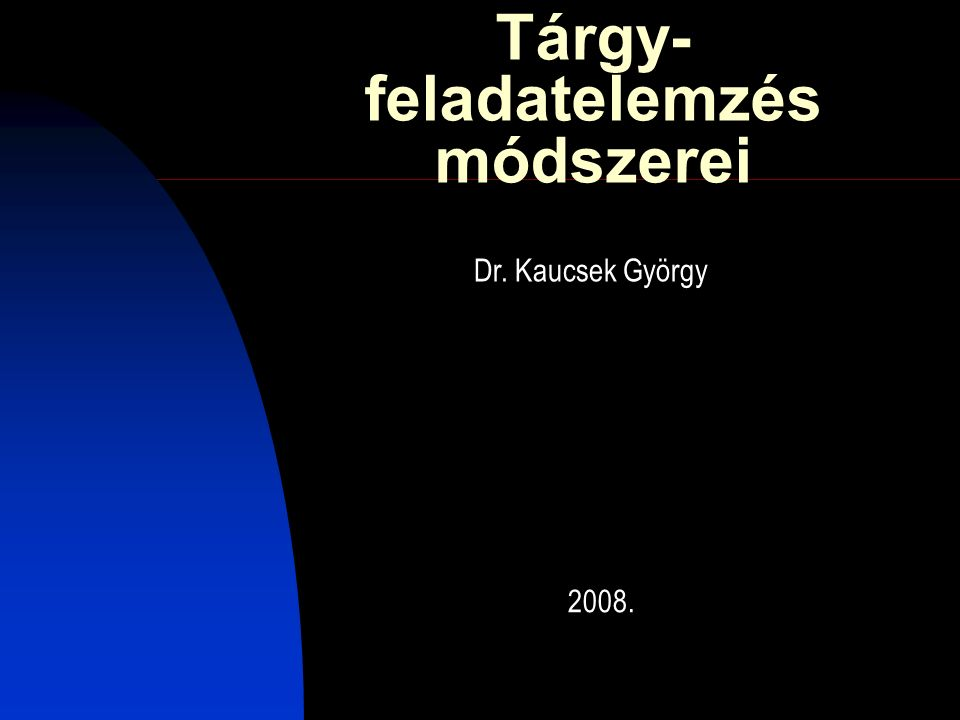 1 Tárgy- feladatelemzés módszerei 2008. Dr. Kaucsek György