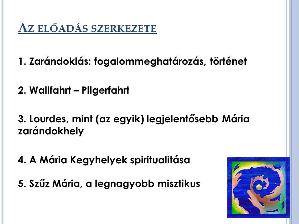 A Z ELŐADÁS SZERKEZETE 1. Zarándoklás: fogalommeghatározás, történet 2.