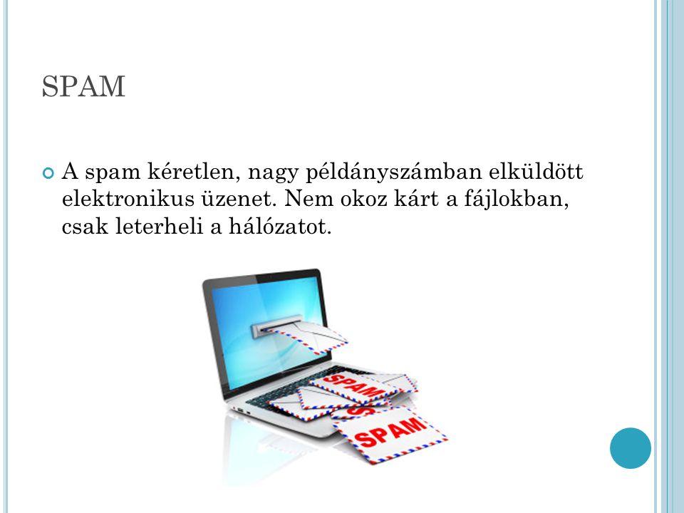 SPAM A spam kéretlen, nagy példányszámban elküldött elektronikus üzenet.
