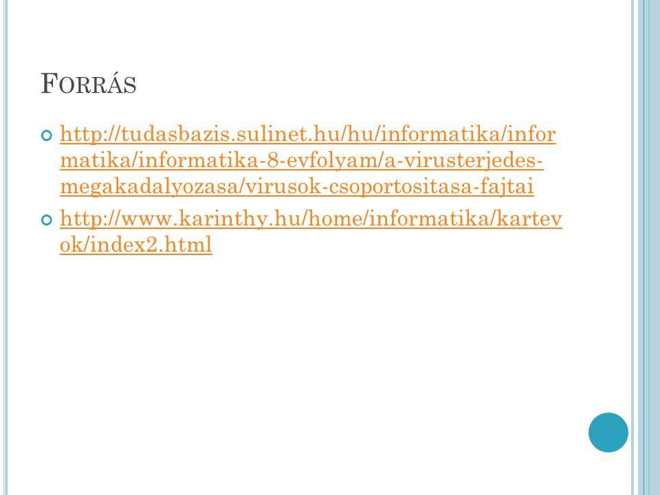 F ORRÁS http://tudasbazis.sulinet.hu/hu/informatika/infor matika/informatika-8-evfolyam/a-virusterjedes- megakadalyozasa/virusok-csoportositasa-fajtai http://www.karinthy.hu/home/informatika/kartev ok/index2.html