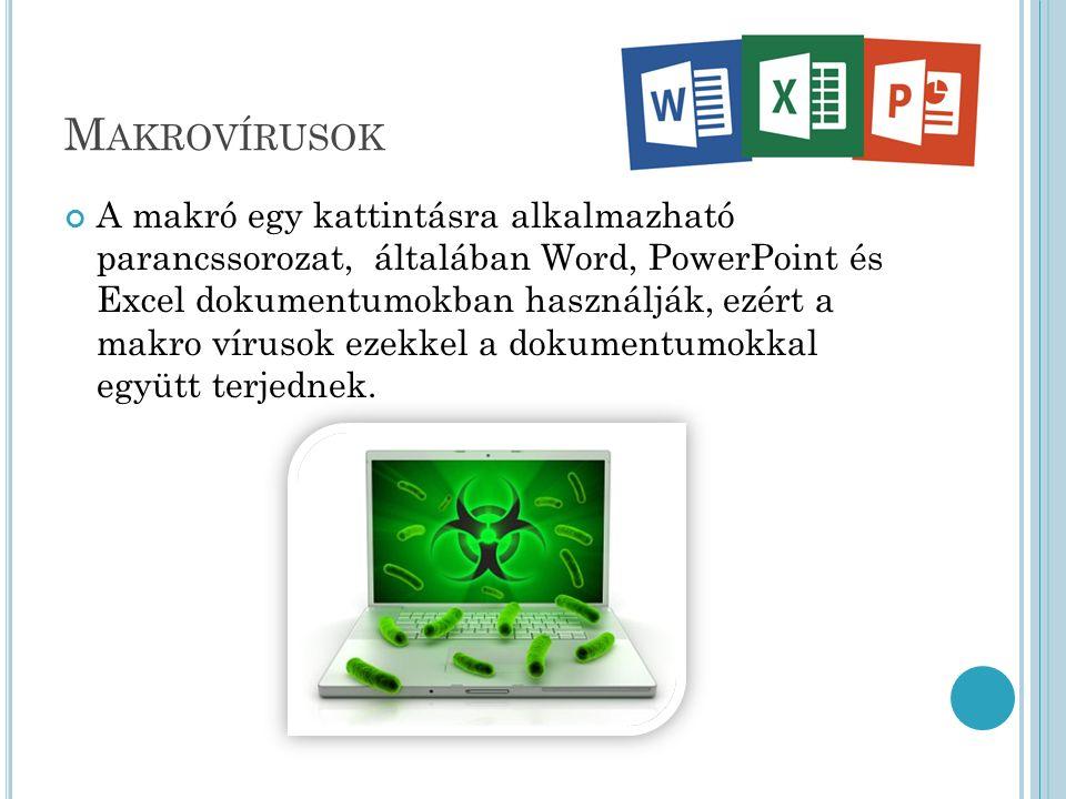 M AKROVÍRUSOK A makró egy kattintásra alkalmazható parancssorozat, általában Word, PowerPoint és Excel dokumentumokban használják, ezért a makro vírusok ezekkel a dokumentumokkal együtt terjednek.