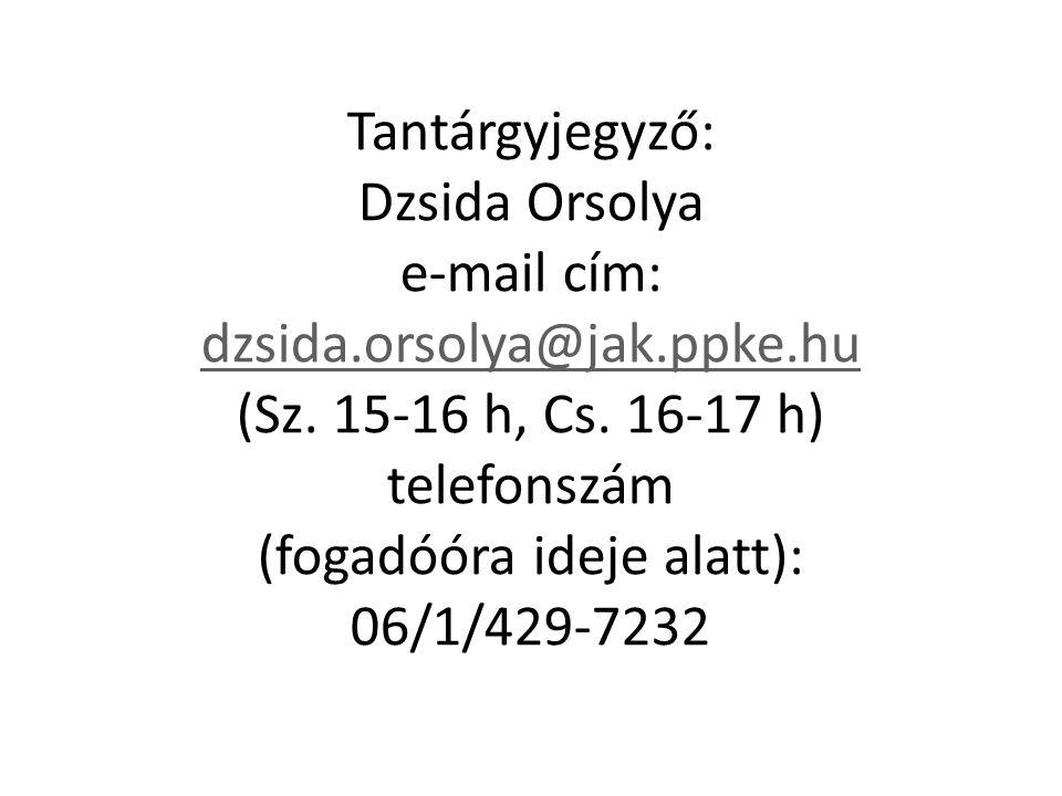 Tantárgyjegyző: Dzsida Orsolya e-mail cím: dzsida.orsolya@jak.ppke.hu (Sz.