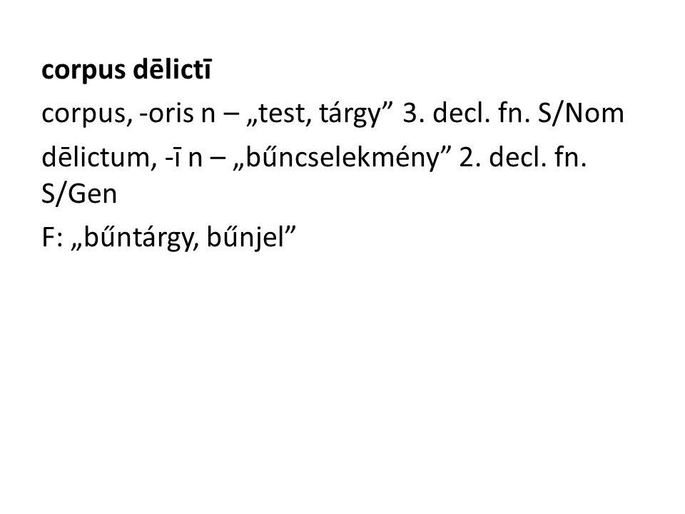 """corpus dēlictī corpus, -oris n – """"test, tárgy 3. decl."""